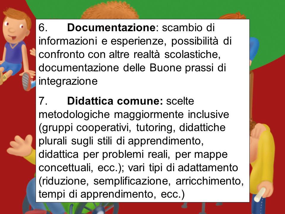 6. Documentazione: scambio di informazioni e esperienze, possibilità di confronto con altre realtà scolastiche, documentazione delle Buone prassi di integrazione