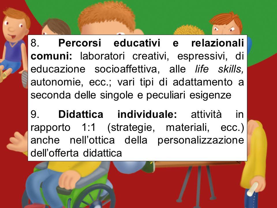 8. Percorsi educativi e relazionali comuni: laboratori creativi, espressivi, di educazione socioaffettiva, alle life skills, autonomie, ecc.; vari tipi di adattamento a seconda delle singole e peculiari esigenze