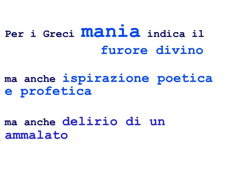 Per i Greci mania indica il