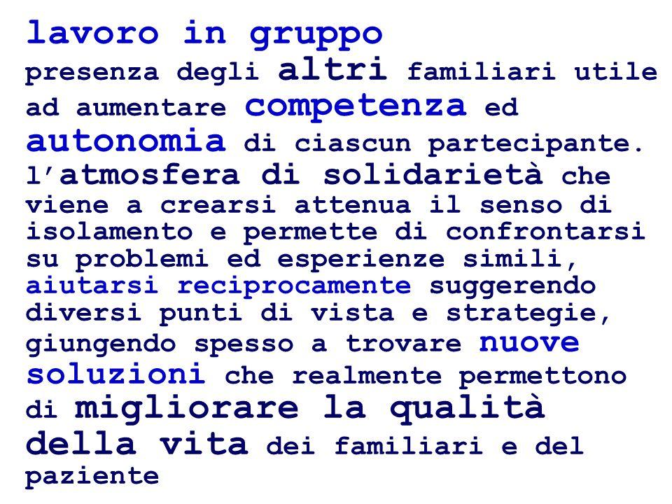 lavoro in gruppo presenza degli altri familiari utile ad aumentare competenza ed autonomia di ciascun partecipante.