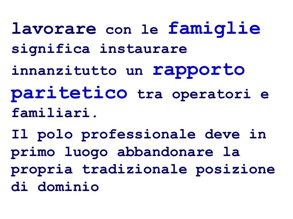 lavorare con le famiglie significa instaurare innanzitutto un rapporto paritetico tra operatori e familiari.