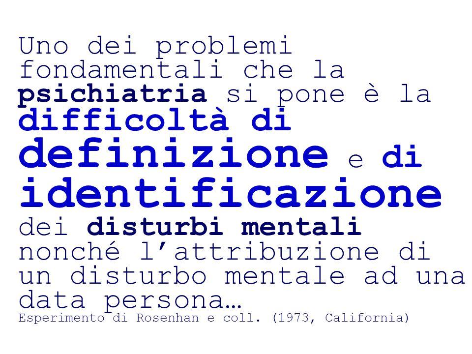 Uno dei problemi fondamentali che la psichiatria si pone è la difficoltà di definizione e di identificazione dei disturbi mentali nonché l'attribuzione di un disturbo mentale ad una data persona…