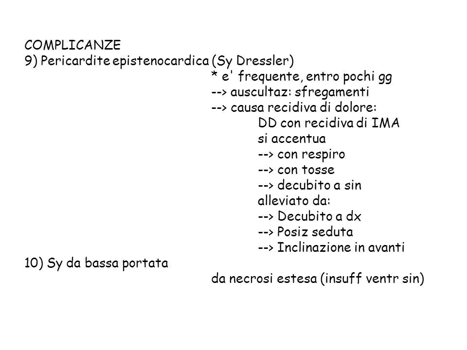 COMPLICANZE 9) Pericardite epistenocardica (Sy Dressler) * e frequente, entro pochi gg. --> auscultaz: sfregamenti.
