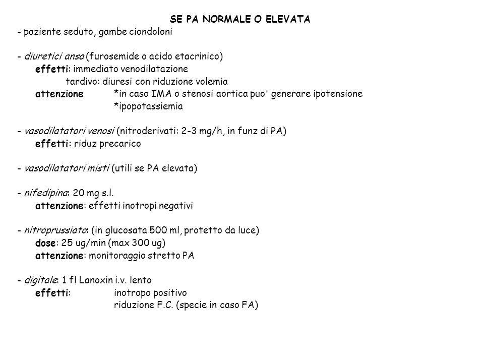 SE PA NORMALE O ELEVATA - paziente seduto, gambe ciondoloni. - diuretici ansa (furosemide o acido etacrinico)