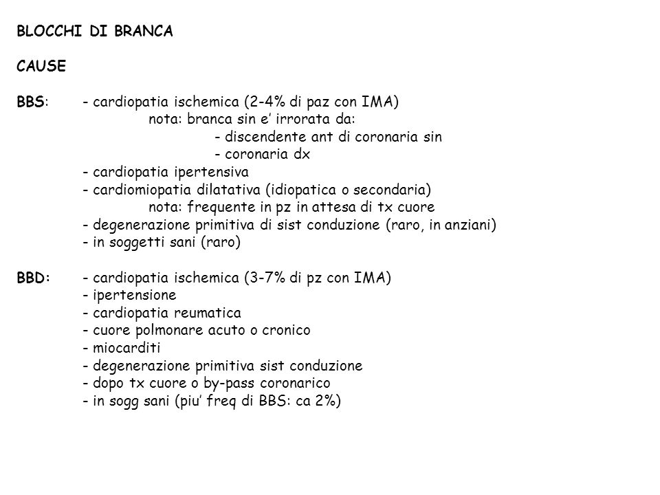 BLOCCHI DI BRANCA CAUSE. BBS: - cardiopatia ischemica (2-4% di paz con IMA) nota: branca sin e' irrorata da: