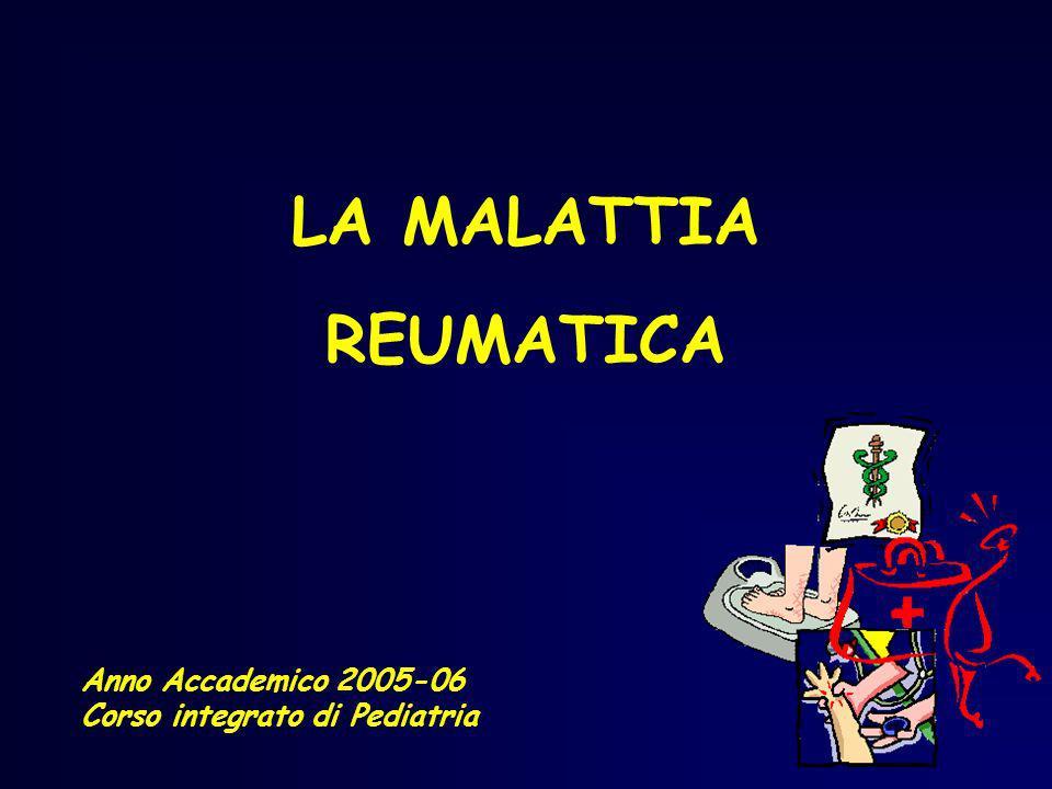 LA MALATTIA REUMATICA Anno Accademico 2005-06