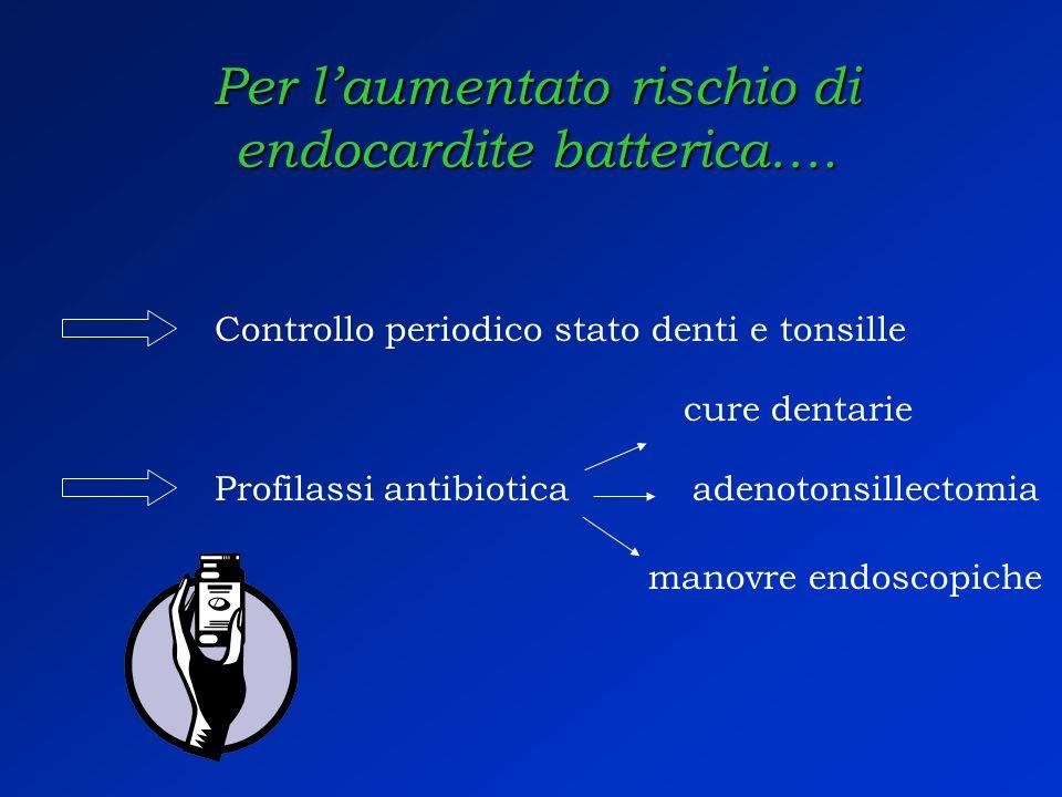 Per l'aumentato rischio di endocardite batterica….
