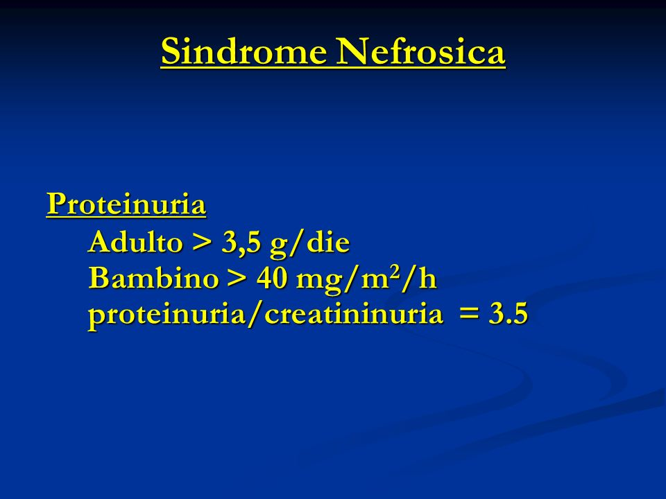 Sindrome Nefrosica Proteinuria Adulto > 3,5 g/die