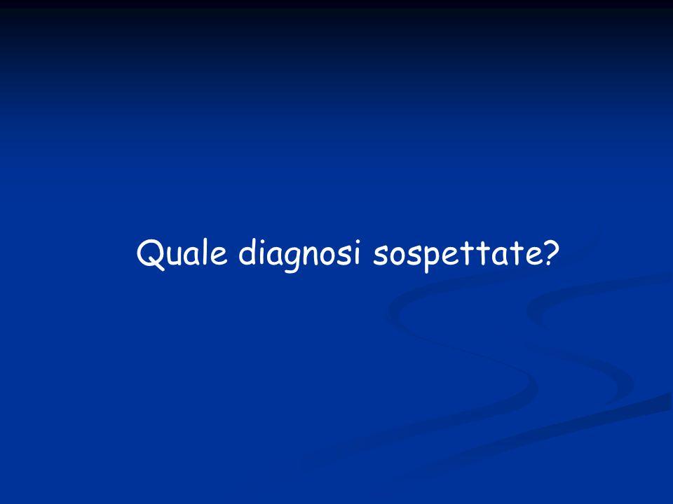 Quale diagnosi sospettate