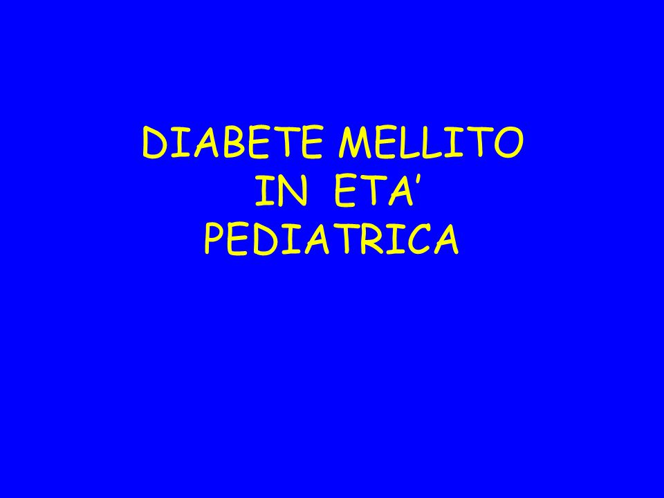 DIABETE MELLITO IN ETA' PEDIATRICA