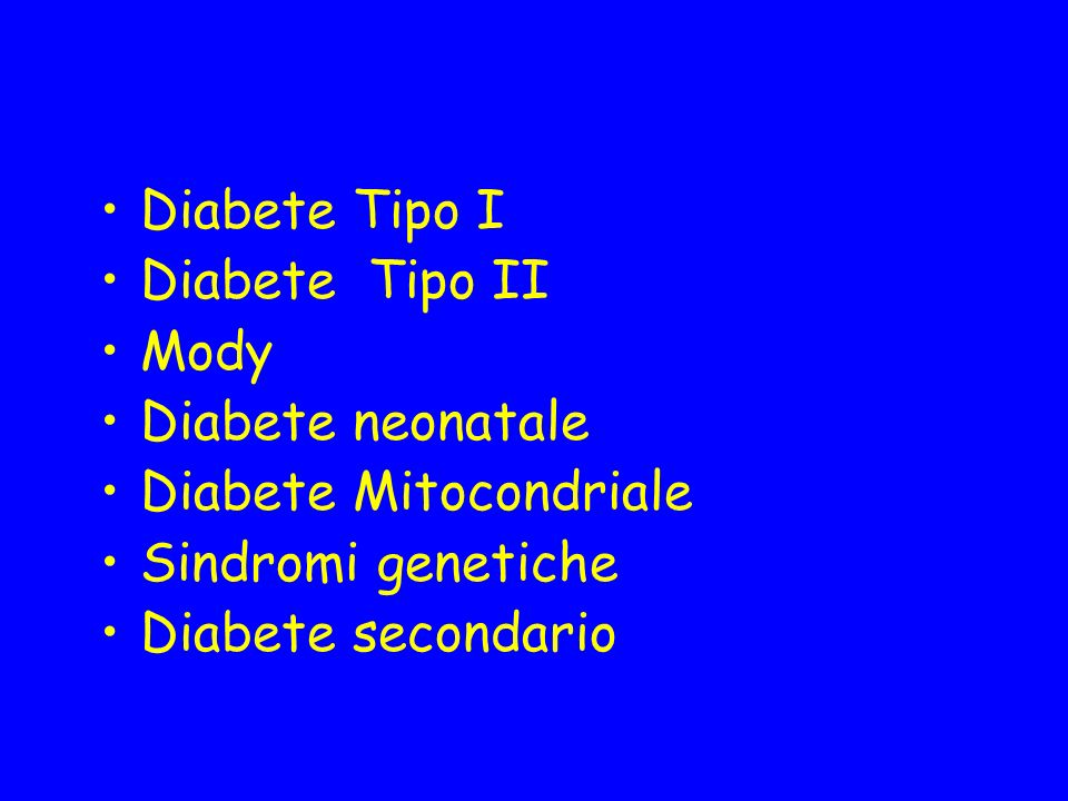 Diabete Tipo IDiabete Tipo II. Mody. Diabete neonatale. Diabete Mitocondriale. Sindromi genetiche.