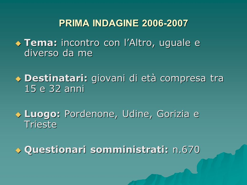 PRIMA INDAGINE 2006-2007 Tema: incontro con l'Altro, uguale e diverso da me. Destinatari: giovani di età compresa tra 15 e 32 anni.