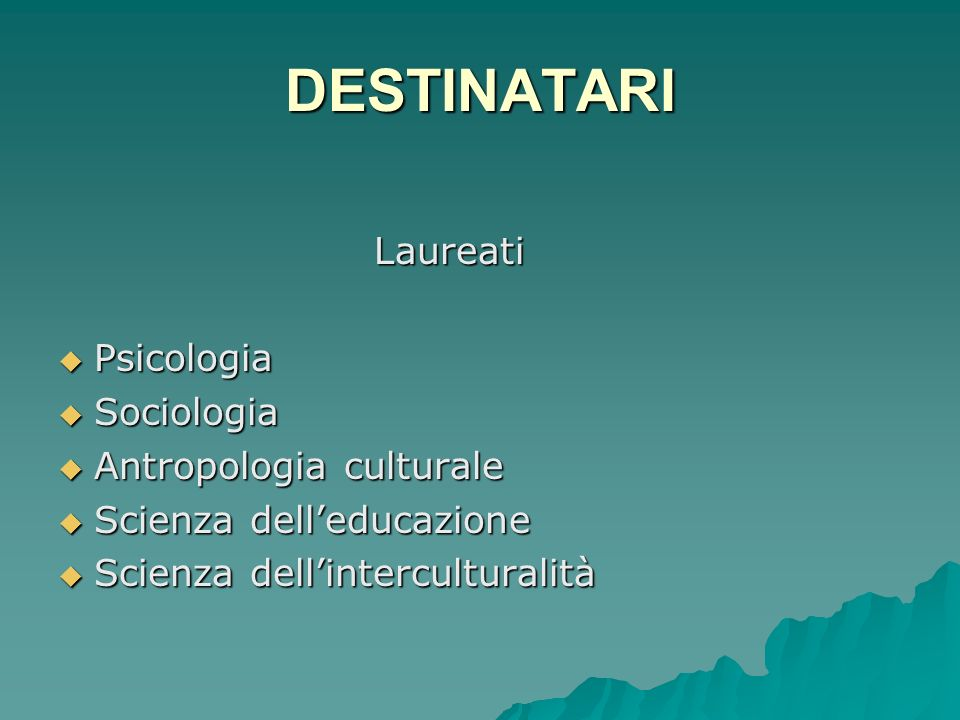 DESTINATARI Laureati Psicologia Sociologia Antropologia culturale