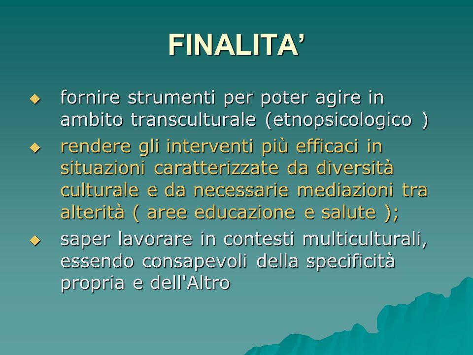 FINALITA' fornire strumenti per poter agire in ambito transculturale (etnopsicologico )