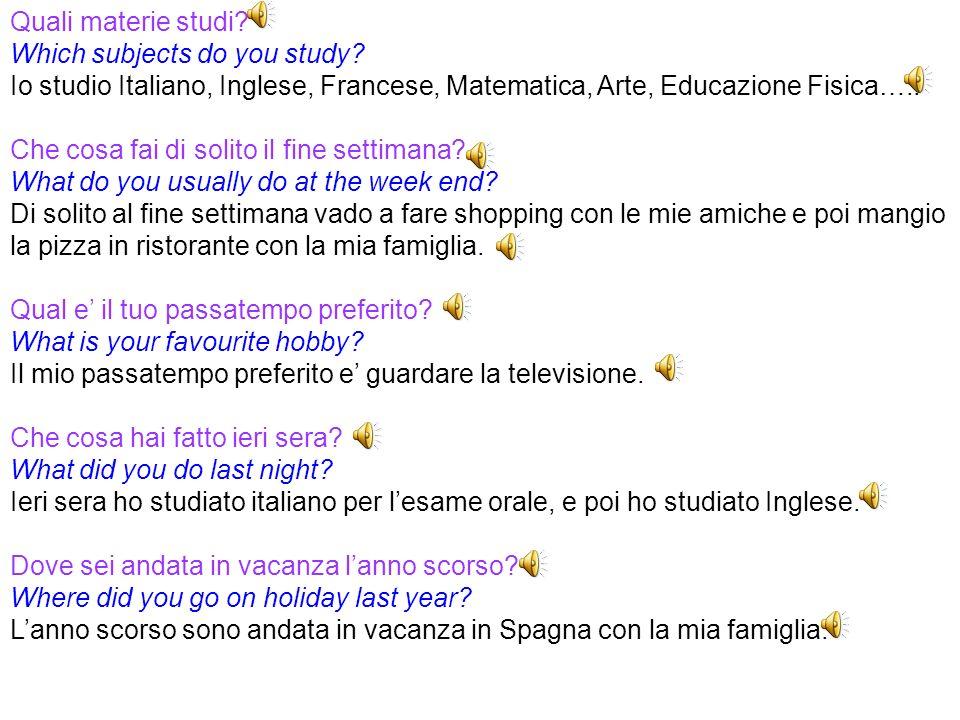 Quali materie studi Which subjects do you study Io studio Italiano, Inglese, Francese, Matematica, Arte, Educazione Fisica…..