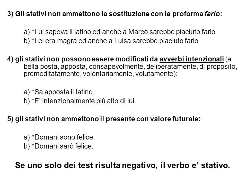 Se uno solo dei test risulta negativo, il verbo e' stativo.