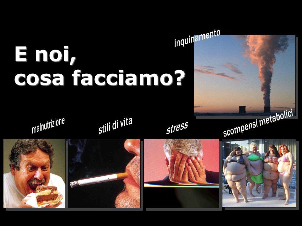E noi, cosa facciamo inquinamento scompensi metabolici malnutrizione