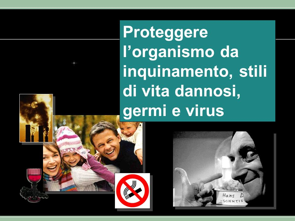 Proteggere l'organismo da inquinamento, stili di vita dannosi, germi e virus