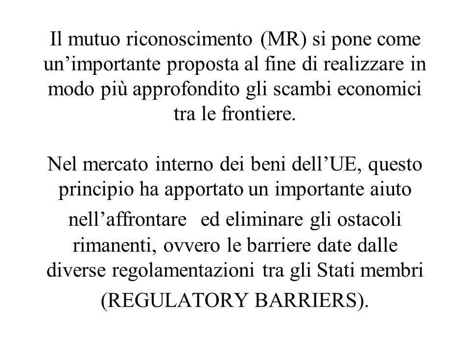 Il mutuo riconoscimento (MR) si pone come un'importante proposta al fine di realizzare in modo più approfondito gli scambi economici tra le frontiere.