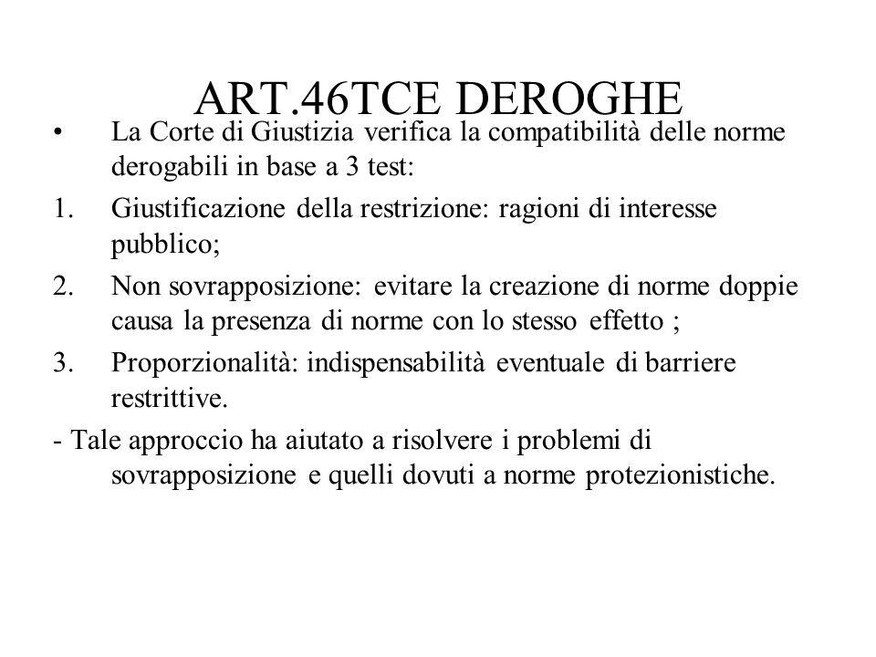 ART.46TCE DEROGHE La Corte di Giustizia verifica la compatibilità delle norme derogabili in base a 3 test: