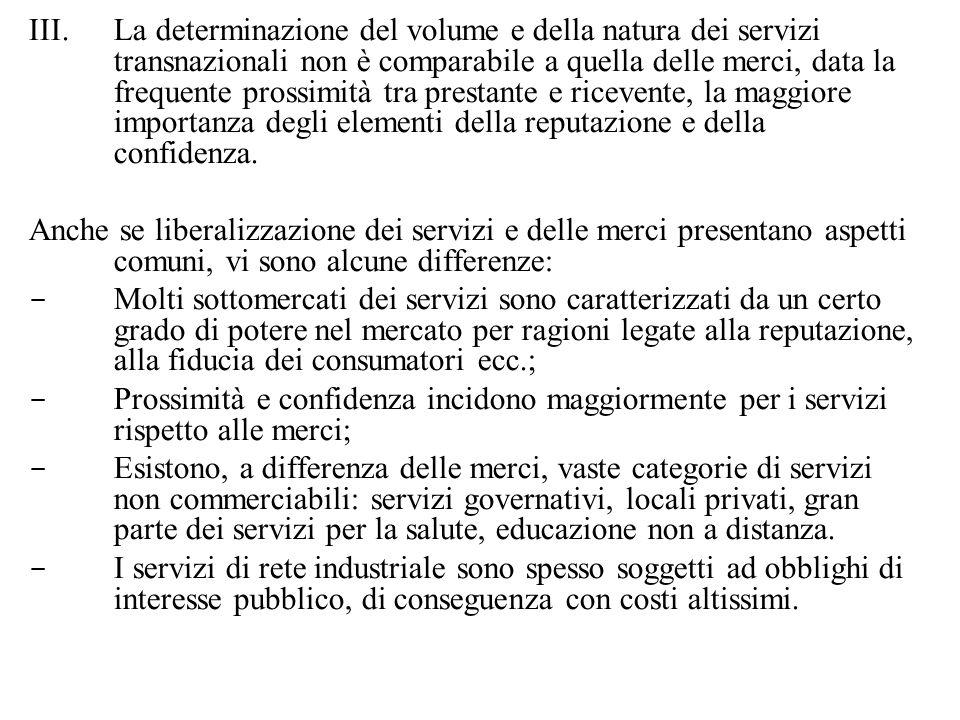 La determinazione del volume e della natura dei servizi transnazionali non è comparabile a quella delle merci, data la frequente prossimità tra prestante e ricevente, la maggiore importanza degli elementi della reputazione e della confidenza.