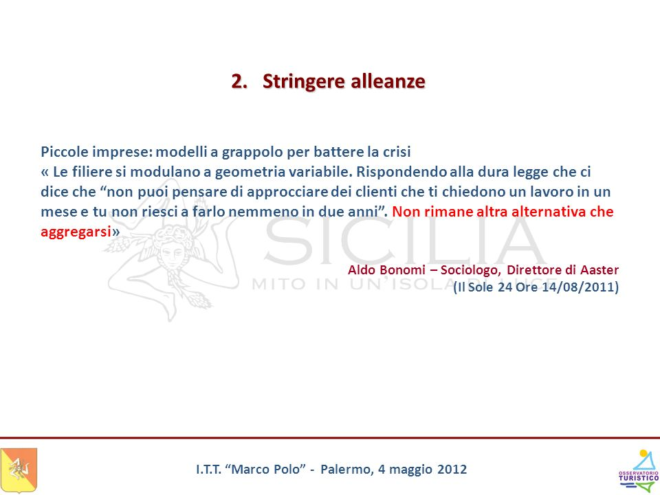 2. Stringere alleanze Piccole imprese: modelli a grappolo per battere la crisi.