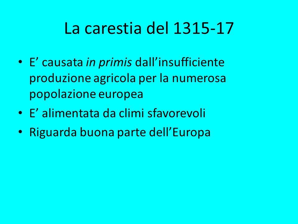 La carestia del 1315-17 E' causata in primis dall'insufficiente produzione agricola per la numerosa popolazione europea.