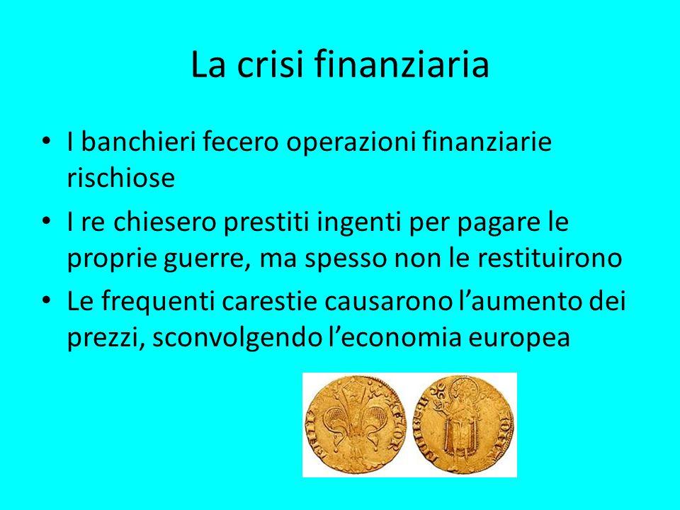 La crisi finanziaria I banchieri fecero operazioni finanziarie rischiose.