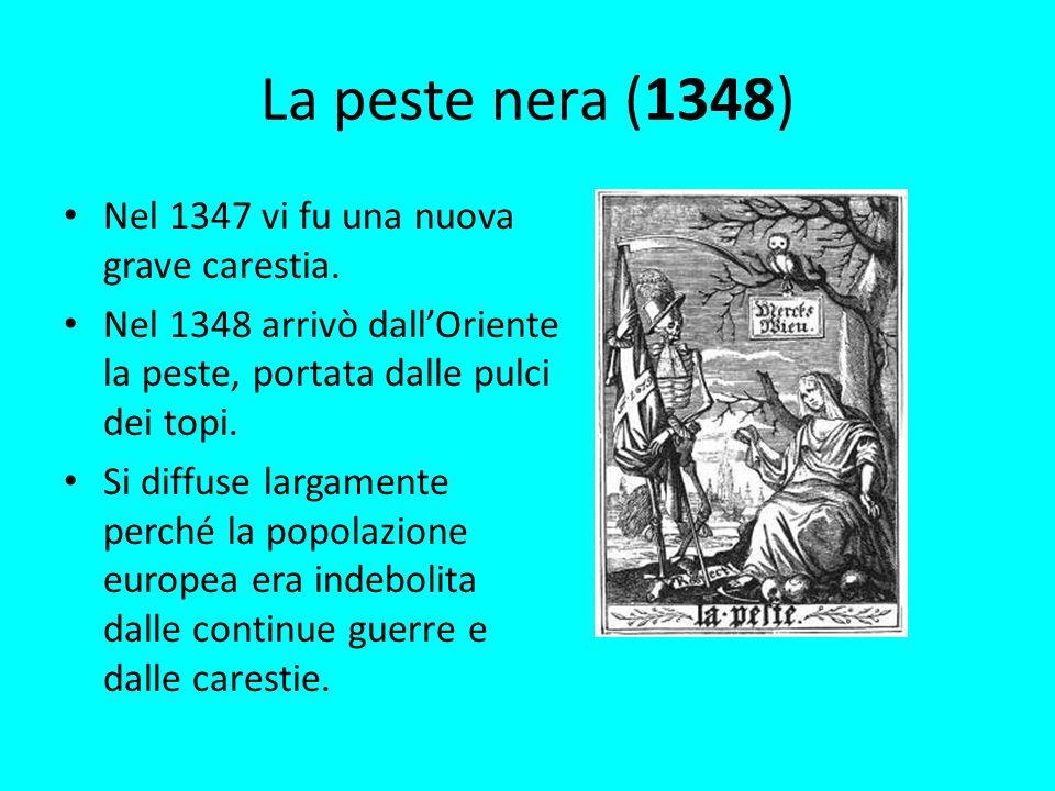 La peste nera (1348) Nel 1347 vi fu una nuova grave carestia.