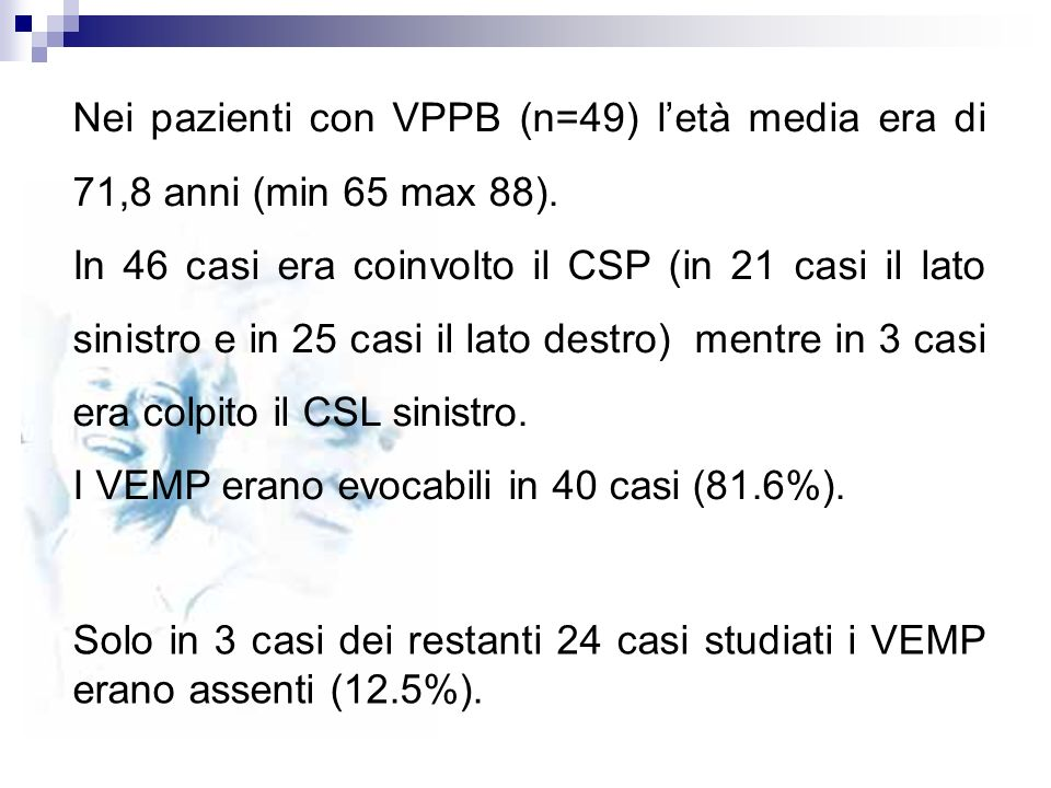 Nei pazienti con VPPB (n=49) l'età media era di 71,8 anni (min 65 max 88).