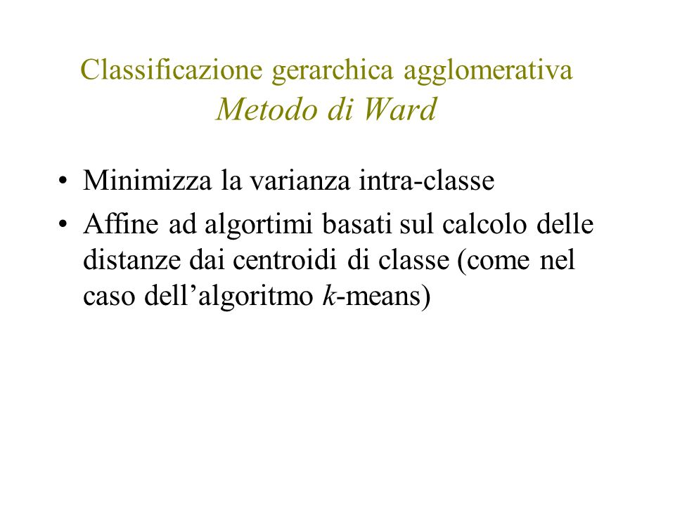 Classificazione gerarchica agglomerativa Metodo di Ward