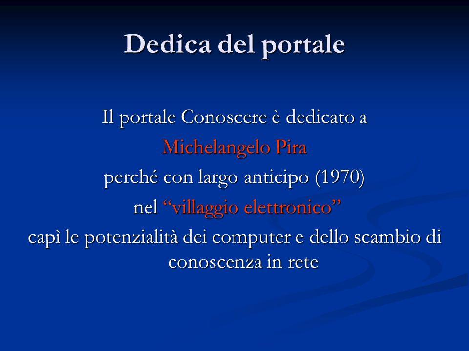 Dedica del portale Il portale Conoscere è dedicato a Michelangelo Pira