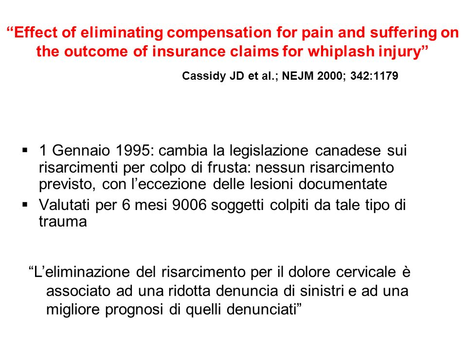 Effect of eliminating compensation for pain and suffering on the outcome of insurance claims for whiplash injury Cassidy JD et al.; NEJM 2000; 342:1179
