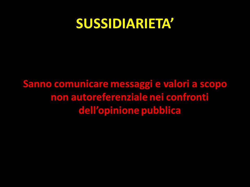 SUSSIDIARIETA' Sanno comunicare messaggi e valori a scopo non autoreferenziale nei confronti dell'opinione pubblica.