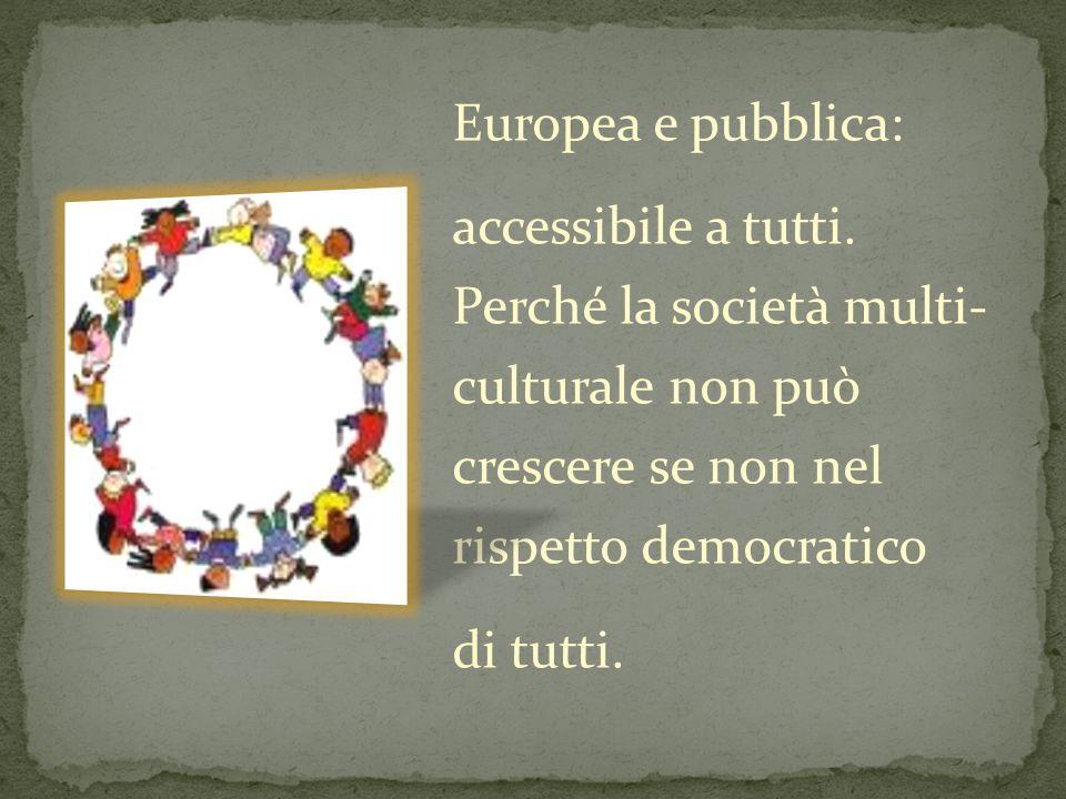 Europea e pubblica: accessibile a tutti. Perché la società multi- culturale non può crescere se non nel rispetto democratico.