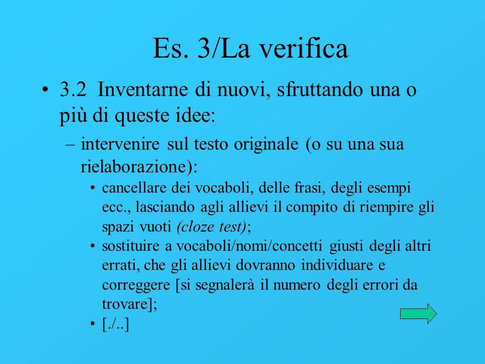 Es. 3/La verifica 3.2 Inventarne di nuovi, sfruttando una o più di queste idee: intervenire sul testo originale (o su una sua rielaborazione):