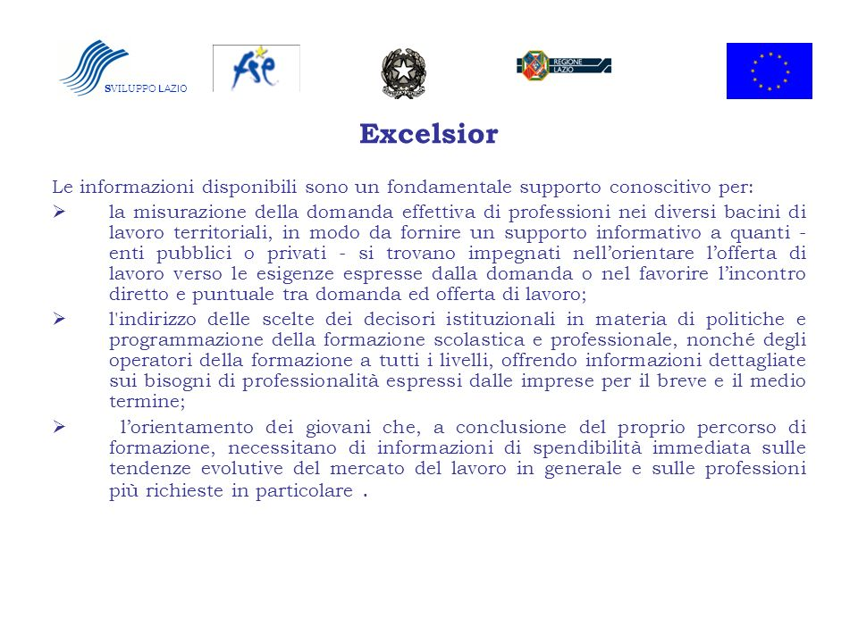 SVILUPPO LAZIO Excelsior. Le informazioni disponibili sono un fondamentale supporto conoscitivo per: