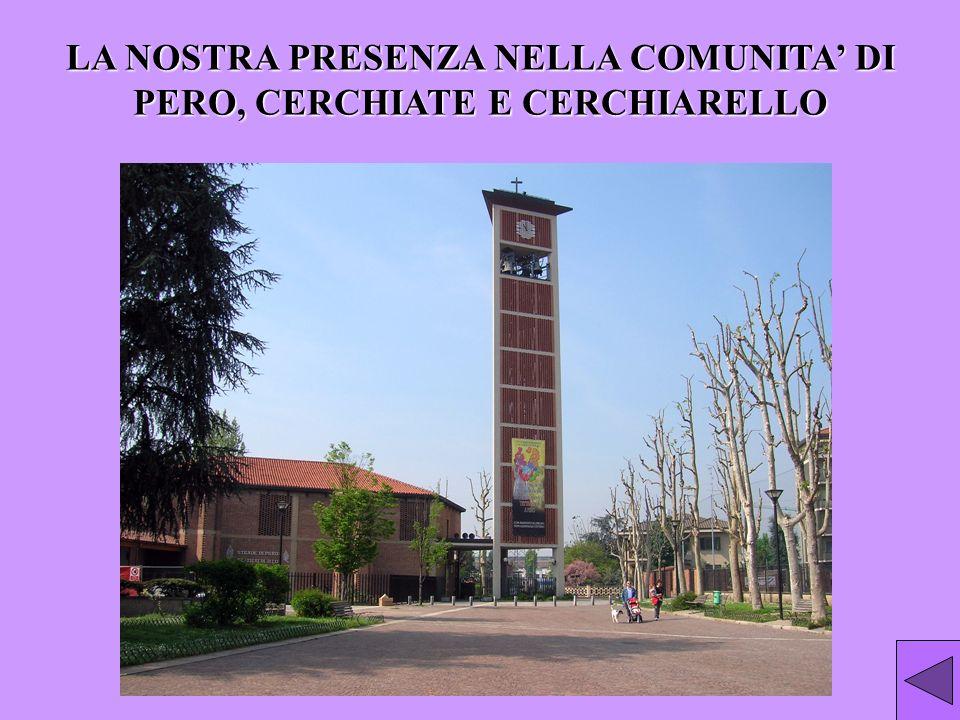 LA NOSTRA PRESENZA NELLA COMUNITA' DI PERO, CERCHIATE E CERCHIARELLO