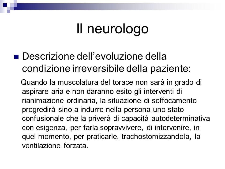 Il neurologo Descrizione dell'evoluzione della condizione irreversibile della paziente: