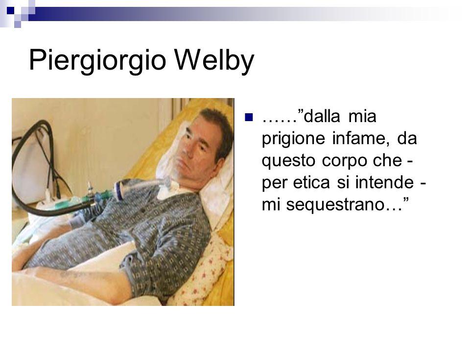 Piergiorgio Welby …… dalla mia prigione infame, da questo corpo che - per etica si intende - mi sequestrano…