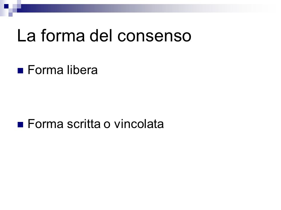 La forma del consenso Forma libera Forma scritta o vincolata