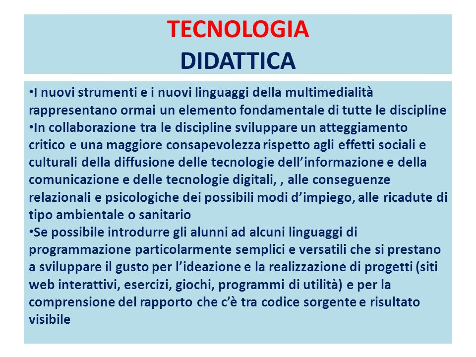 TECNOLOGIA DIDATTICA I nuovi strumenti e i nuovi linguaggi della multimedialità rappresentano ormai un elemento fondamentale di tutte le discipline.