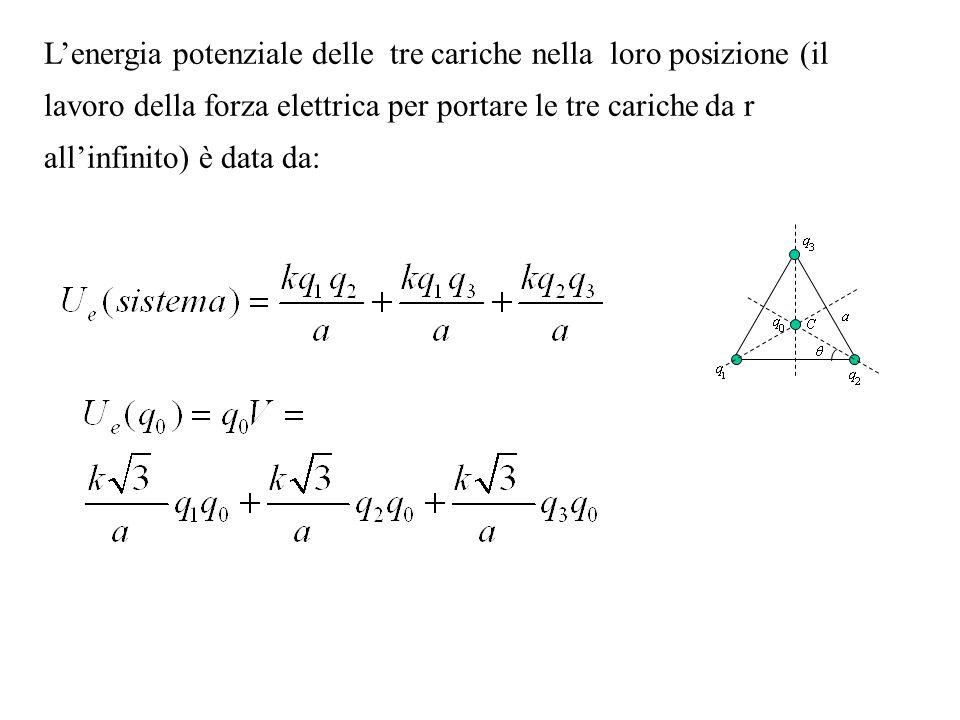 L'energia potenziale delle tre cariche nella loro posizione (il lavoro della forza elettrica per portare le tre cariche da r all'infinito) è data da: