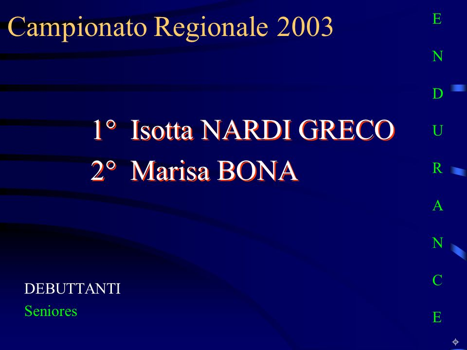 Campionato Regionale 2003 1° Isotta NARDI GRECO 2° Marisa BONA
