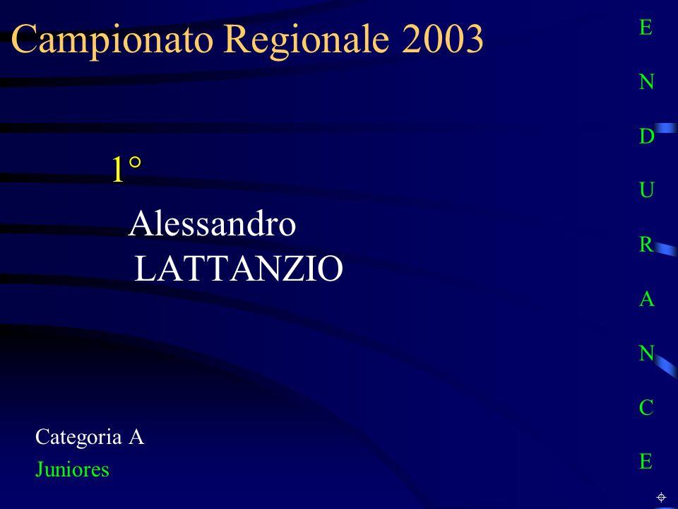 Campionato Regionale 2003 1° Alessandro LATTANZIO E N D U R A N C E