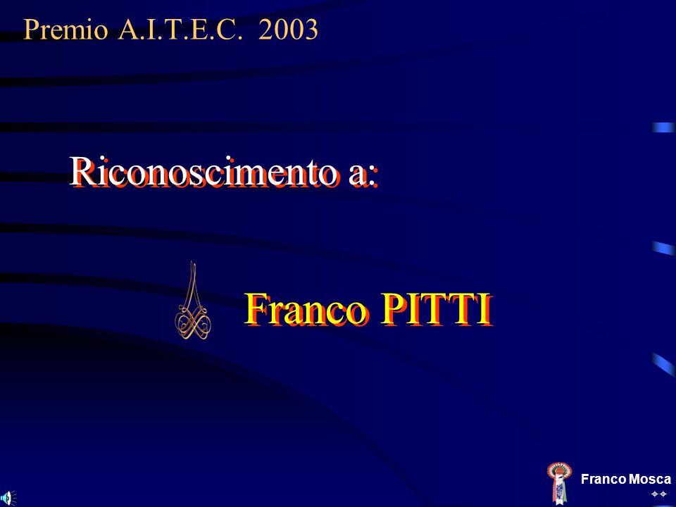 Franco PITTI Riconoscimento a: Premio A.I.T.E.C. 2003 Franco Mosca