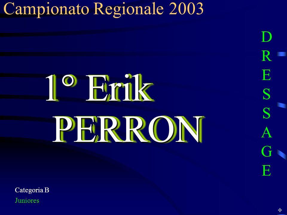 1° Erik PERRON Campionato Regionale 2003 DRESSAGE Categoria B Juniores