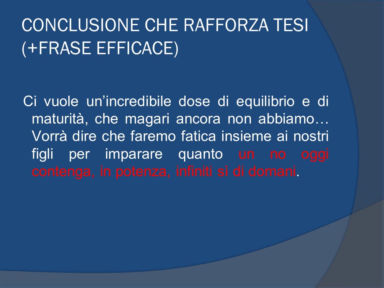 CONCLUSIONE CHE RAFFORZA TESI (+FRASE EFFICACE)