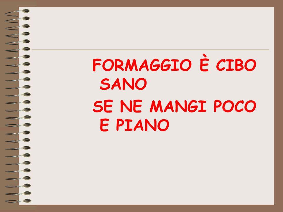FORMAGGIO È CIBO SANO SE NE MANGI POCO E PIANO