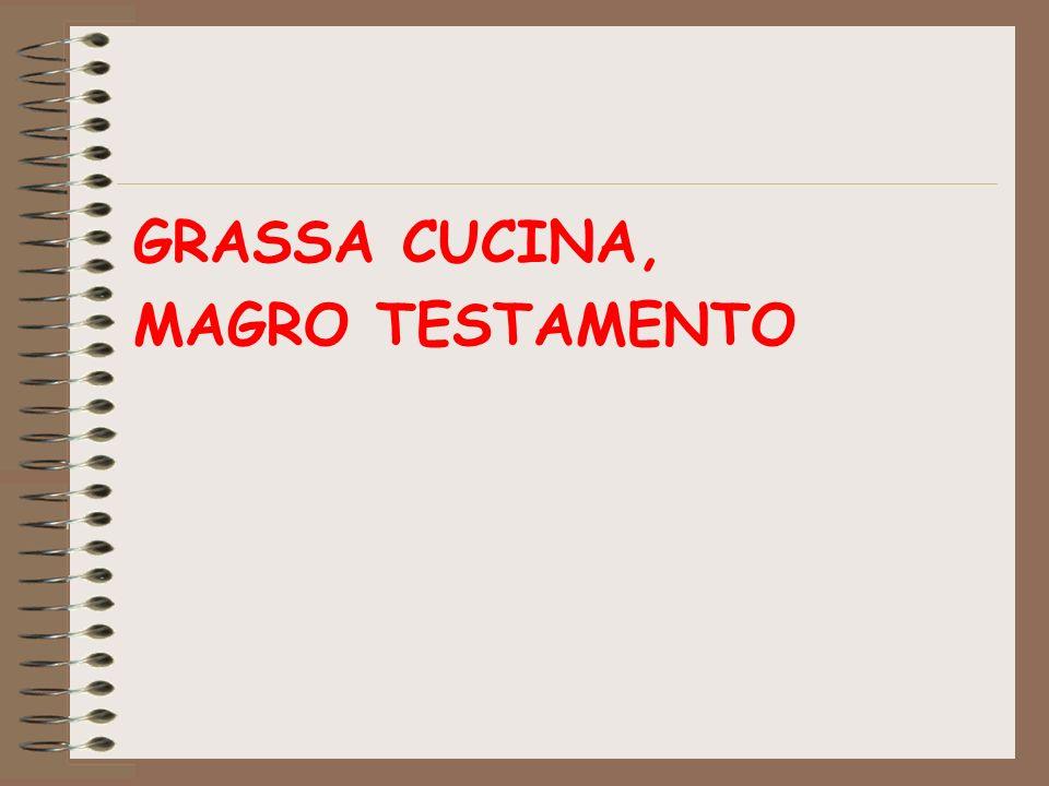 GRASSA CUCINA, MAGRO TESTAMENTO